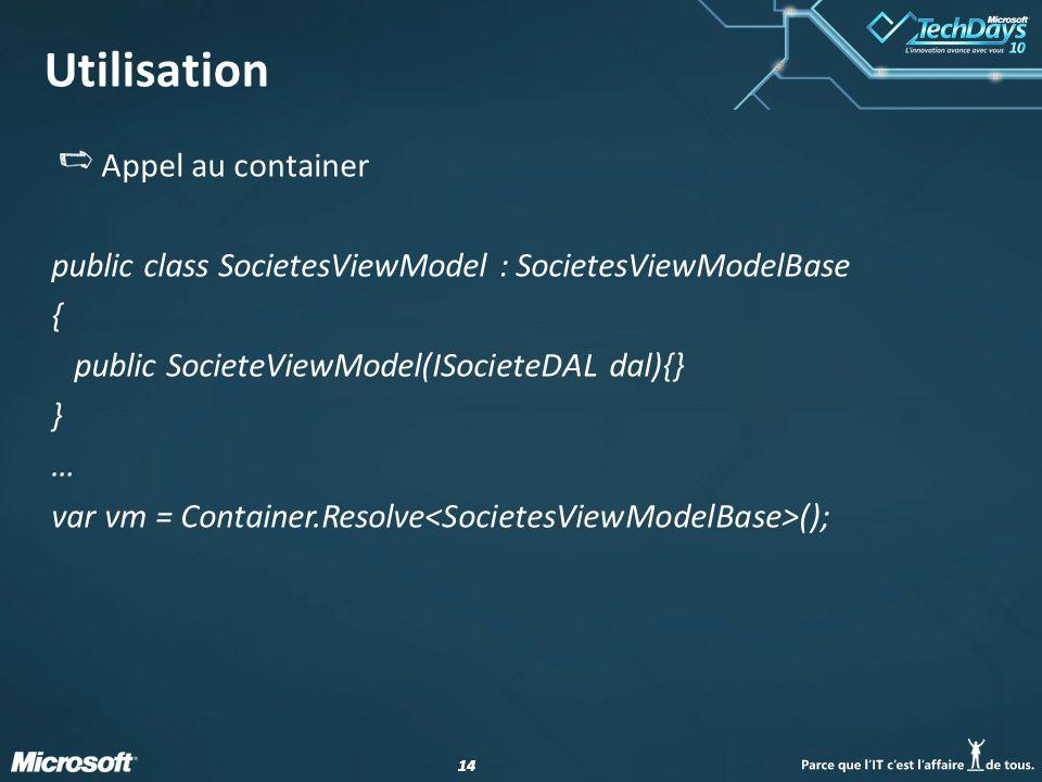 14 Utilisation Appel au container public class SocietesViewModel : SocietesViewModelBase { public SocieteViewModel(ISocieteDAL dal){} } … var vm = Con