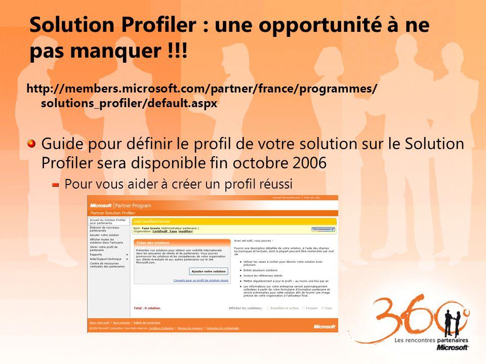 Solution Profiler : une opportunité à ne pas manquer !!! http://members.microsoft.com/partner/france/programmes/ solutions_profiler/default.aspx Guide