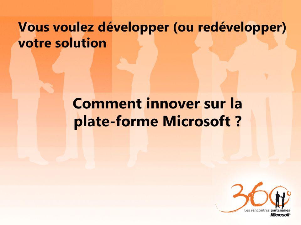 Vous voulez développer (ou redévelopper) votre solution Comment innover sur la plate-forme Microsoft ?