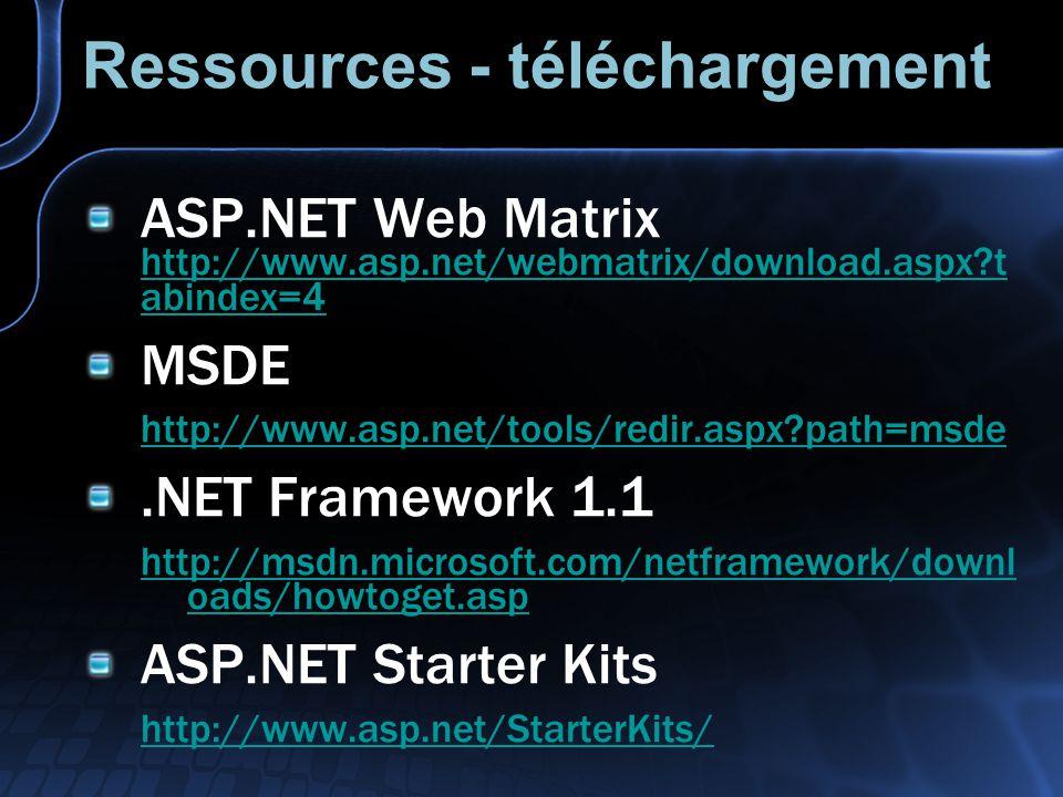 Ressources - téléchargement ASP.NET Web Matrix http://www.asp.net/webmatrix/download.aspx?t abindex=4 http://www.asp.net/webmatrix/download.aspx?t abindex=4 MSDE http://www.asp.net/tools/redir.aspx?path=msde.NET Framework 1.1 http://msdn.microsoft.com/netframework/downl oads/howtoget.asp ASP.NET Starter Kits http://www.asp.net/StarterKits/
