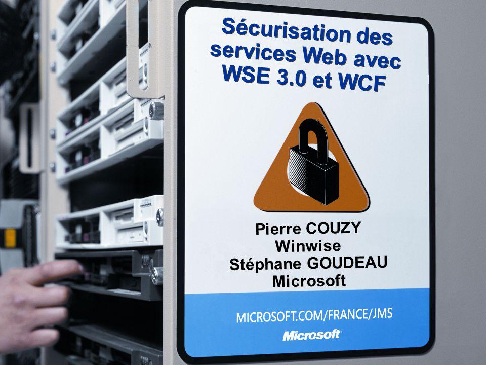 Sécurisation des services Web avec WSE 3.0 et WCF Pierre COUZY Winwise Stéphane GOUDEAU Microsoft