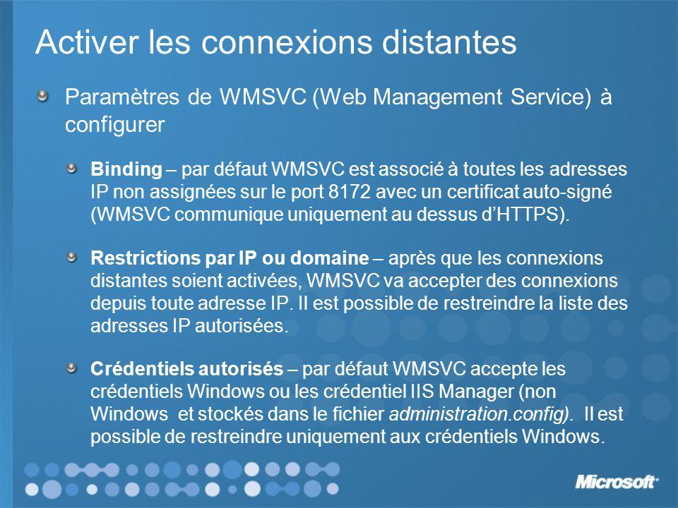 Activer les connexions distantes Paramètres de WMSVC (Web Management Service) à configurer Binding – par défaut WMSVC est associé à toutes les adresses IP non assignées sur le port 8172 avec un certificat auto-signé (WMSVC communique uniquement au dessus dHTTPS).