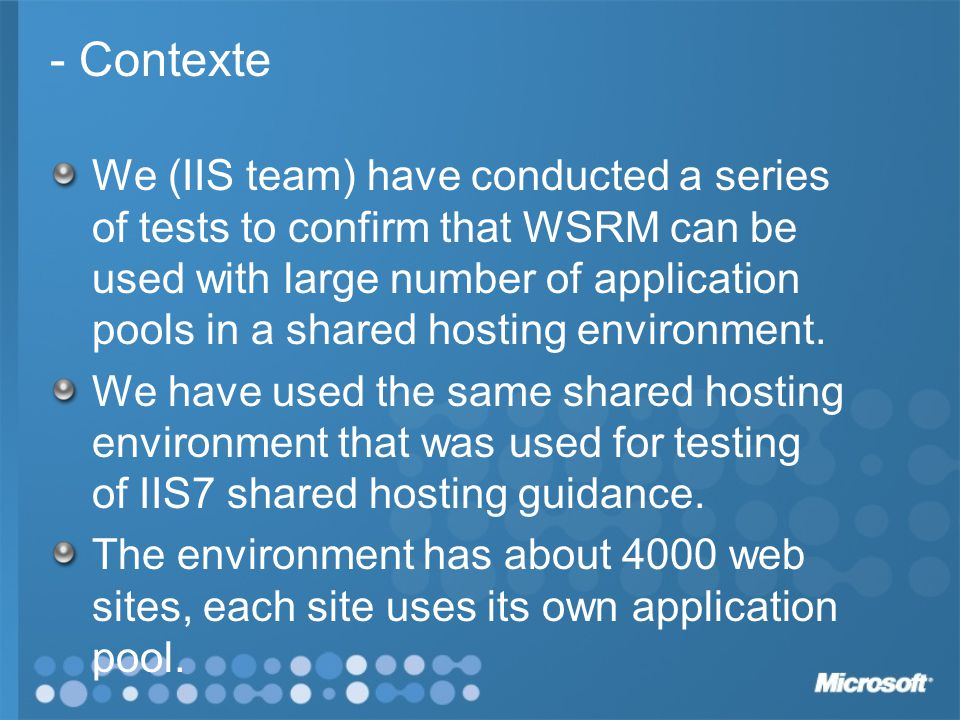 - Contexte We (IIS team) have conducted a series of tests to confirm that WSRM can be used with large number of application pools in a shared hosting environment.