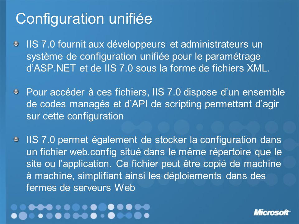Configuration unifiée IIS 7.0 fournit aux développeurs et administrateurs un système de configuration unifiée pour le paramétrage dASP.NET et de IIS 7.0 sous la forme de fichiers XML.