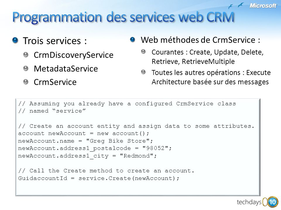 Trois services : CrmDiscoveryService MetadataService CrmService // Assuming you already have a configured CrmService class // named service // Create