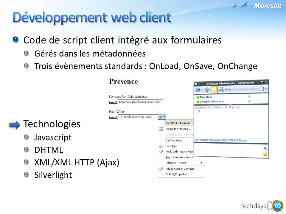 Code de script client intégré aux formulaires Gérés dans les métadonnées Trois évènements standards : OnLoad, OnSave, OnChange Technologies Javascript