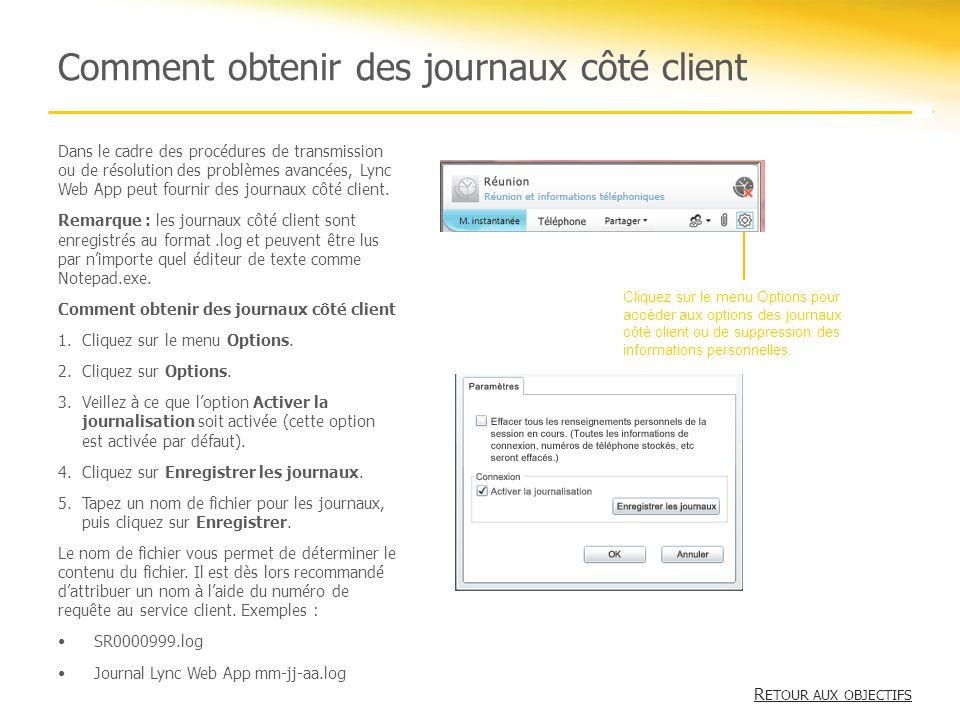 Comment obtenir des journaux côté client R ETOUR AUX OBJECTIFS R ETOUR AUX OBJECTIFS Dans le cadre des procédures de transmission ou de résolution des