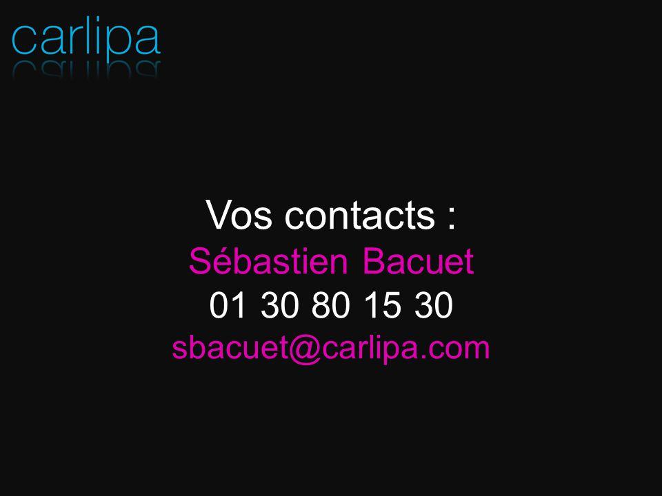 Vos contacts : Sébastien Bacuet 01 30 80 15 30 sbacuet@carlipa.com