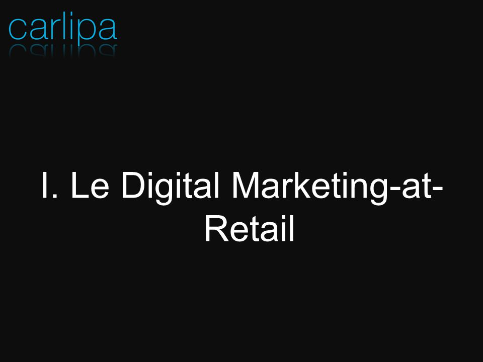 I. Le Digital Marketing-at- Retail