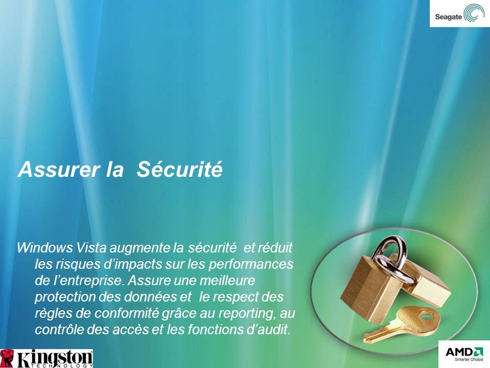 Assurer la Sécurité Windows Vista augmente la sécurité et réduit les risques dimpacts sur les performances de lentreprise. Assure une meilleure protec