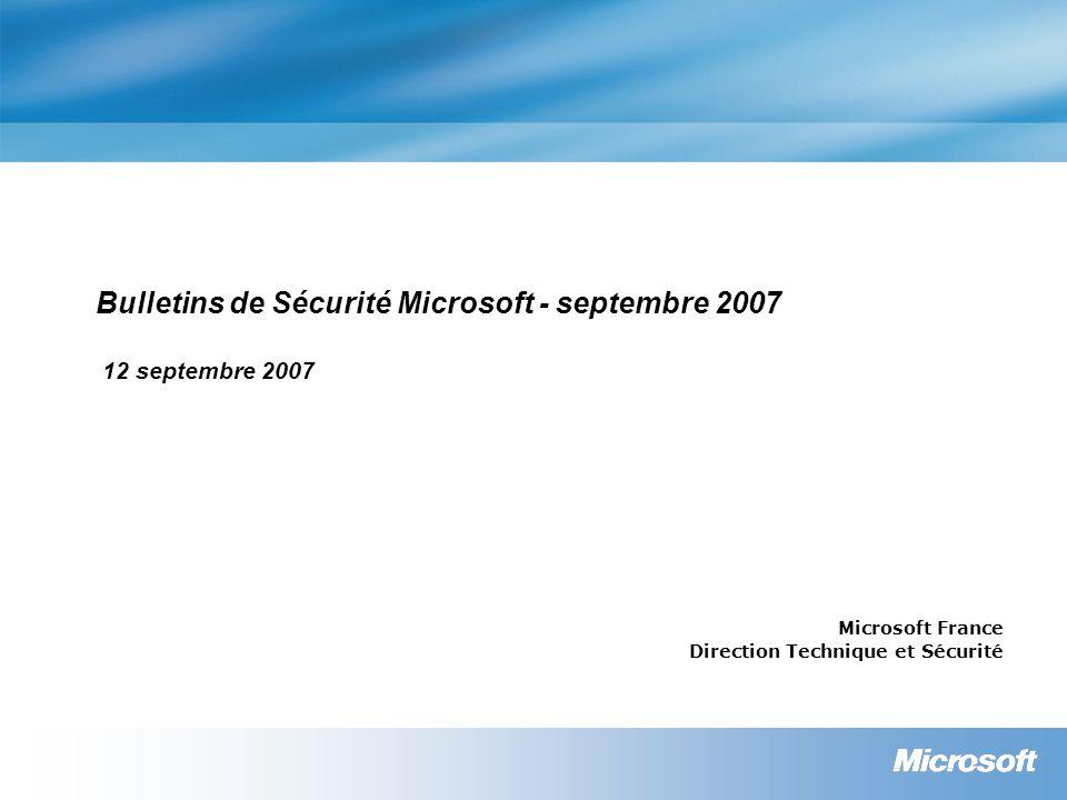 Bulletins de Sécurité Microsoft - septembre 2007 12 septembre 2007 Microsoft France Direction Technique et Sécurité