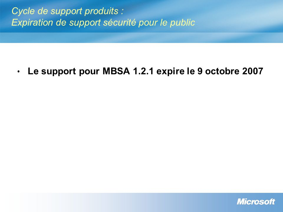 Cycle de support produits : Expiration de support sécurité pour le public Le support pour MBSA 1.2.1 expire le 9 octobre 2007
