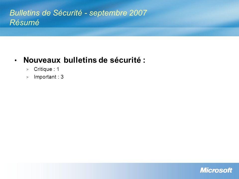 Bulletins de Sécurité - septembre 2007 Résumé Nouveaux bulletins de sécurité : > Critique : 1 > Important : 3