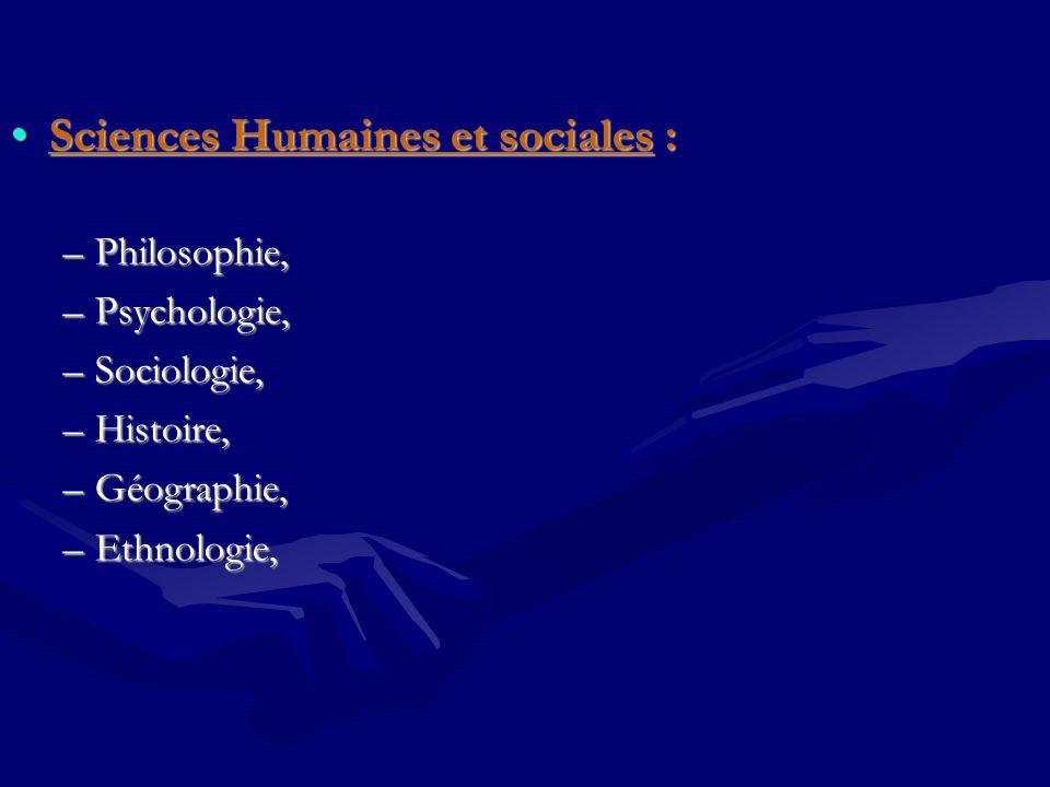 Sciences Humaines et sociales :Sciences Humaines et sociales : –Philosophie, –Psychologie, –Sociologie, –Histoire, –Géographie, –Ethnologie,