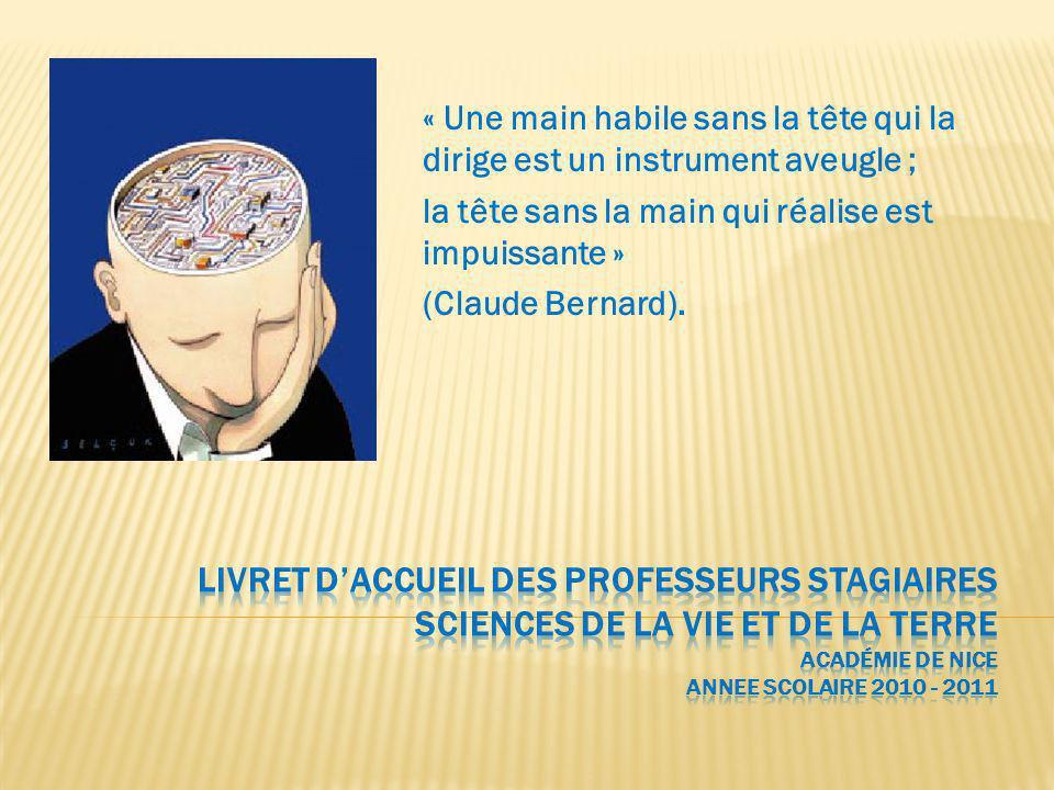 « Une main habile sans la tête qui la dirige est un instrument aveugle ; la tête sans la main qui réalise est impuissante » (Claude Bernard).