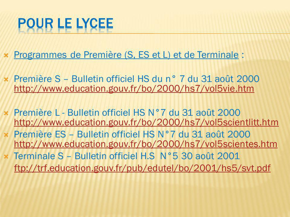 Programmes de Première (S, ES et L) et de Terminale : Première S – Bulletin officiel HS du n° 7 du 31 août 2000 http://www.education.gouv.fr/bo/2000/h