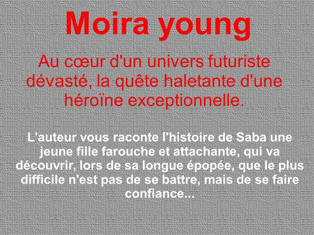 Moira young L auteur vous raconte l histoire de Saba une jeune fille farouche et attachante, qui va découvrir, lors de sa longue épopée, que le plus difficile n est pas de se battre, mais de se faire confiance...