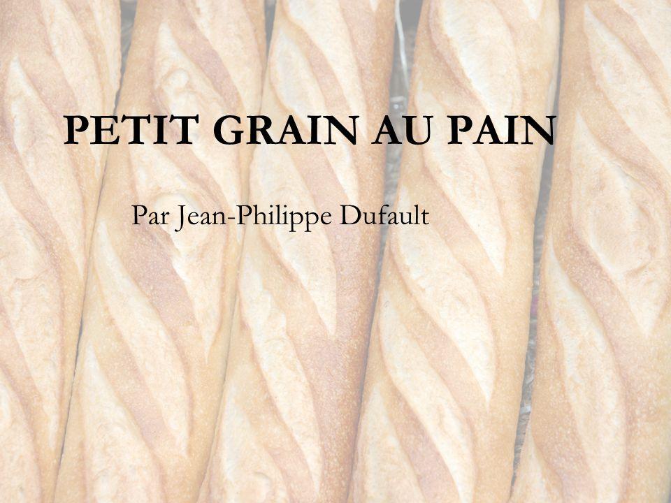 PETIT GRAIN AU PAIN Par Jean-Philippe Dufault