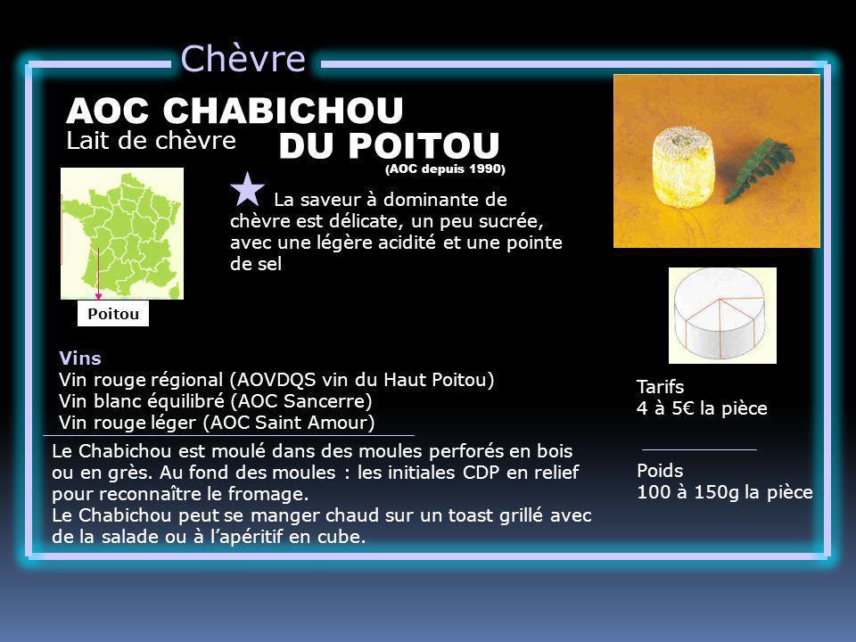 Chèvre Lait de chèvre AOC CHABICHOU La saveur à dominante de chèvre est délicate, un peu sucrée, avec une légère acidité et une pointe de sel Tarifs 4 à 5 la pièce Poids 100 à 150g la pièce Vins Vin rouge régional (AOVDQS vin du Haut Poitou) Vin blanc équilibré (AOC Sancerre) Vin rouge léger (AOC Saint Amour) Le Chabichou est moulé dans des moules perforés en bois ou en grès.