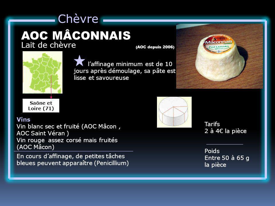 Chèvre Lait de chèvre AOC MÂCONNAIS laffinage minimum est de 10 jours après démoulage, sa pâte est lisse et savoureuse Tarifs 2 à 4 la pièce Poids Ent
