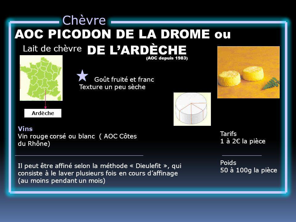 Chèvre Lait de chèvre AOC PICODON DE LA DROME ou Goût fruité et franc Texture un peu sèche Tarifs 1 à 2 la pièce Poids 50 à 100g la pièce Vins Vin rou