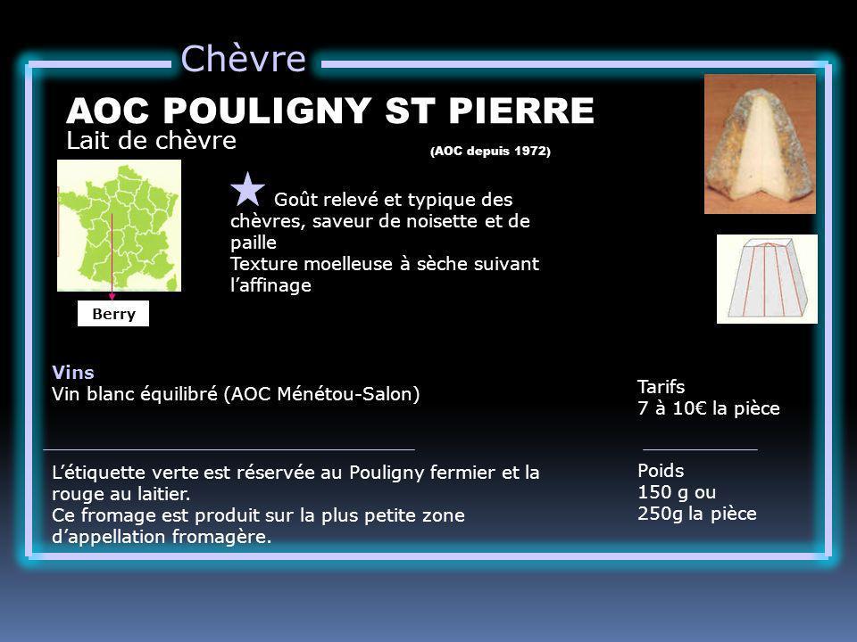 Chèvre Lait de chèvre AOC POULIGNY ST PIERRE Goût relevé et typique des chèvres, saveur de noisette et de paille Texture moelleuse à sèche suivant laf