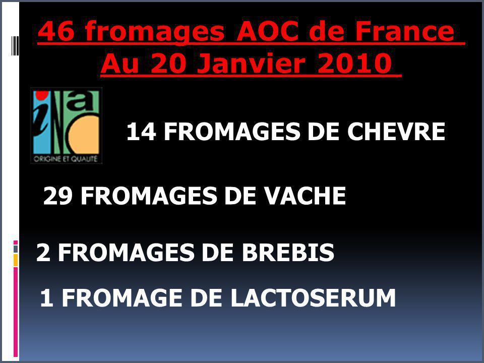 46 fromages AOC de France Au 20 Janvier 2010 14 FROMAGES DE CHEVRE 29 FROMAGES DE VACHE 2 FROMAGES DE BREBIS 1 FROMAGE DE LACTOSERUM
