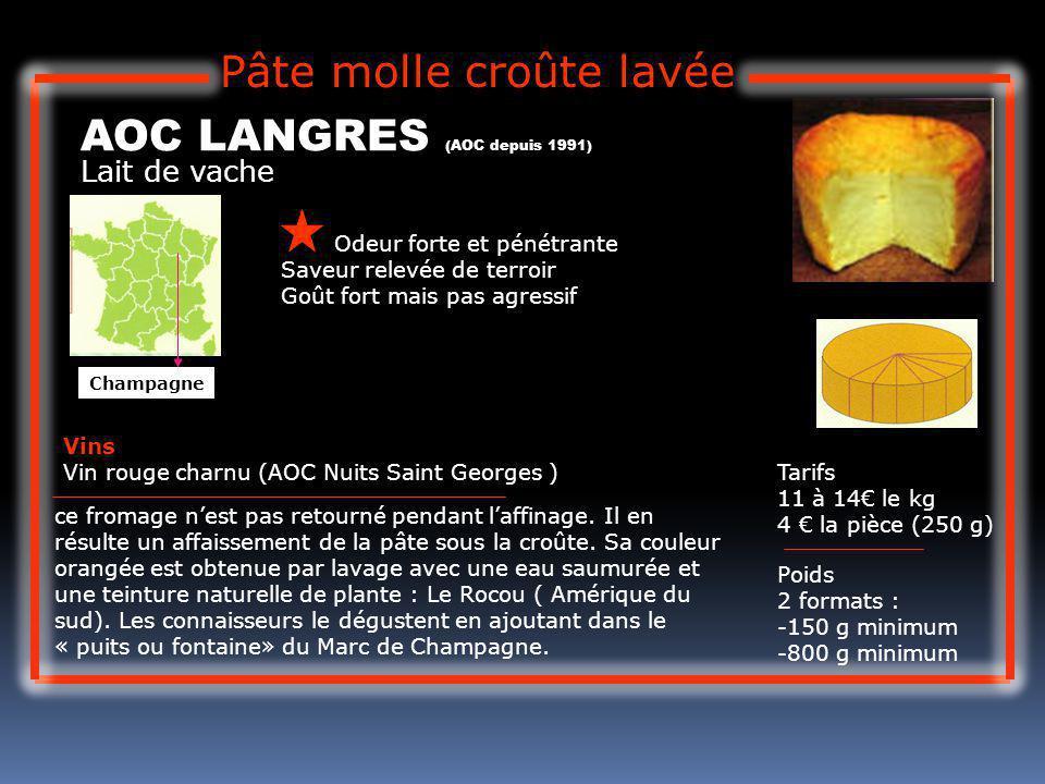 Lait de vache AOC LANGRES (AOC depuis 1991) Odeur forte et pénétrante Saveur relevée de terroir Goût fort mais pas agressif Tarifs 11 à 14 le kg 4 la