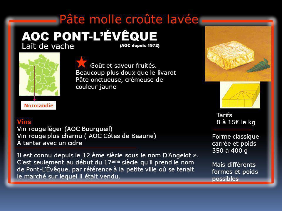 Lait de vache AOC PONT-LÉVÊQUE Goût et saveur fruités. Beaucoup plus doux que le livarot Pâte onctueuse, crémeuse de couleur jaune Tarifs 8 à 15 le kg
