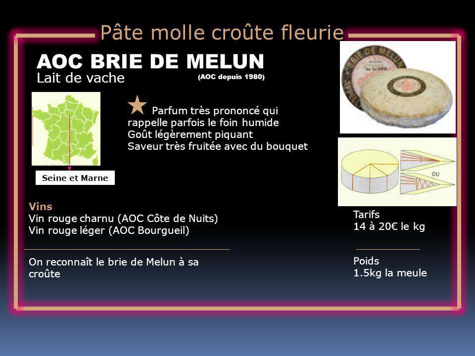 Lait de vache AOC BRIE DE MELUN Parfum très prononcé qui rappelle parfois le foin humide Goût légèrement piquant Saveur très fruitée avec du bouquet Tarifs 14 à 20 le kg Poids 1.5kg la meule Vins Vin rouge charnu (AOC Côte de Nuits) Vin rouge léger (AOC Bourgueil) On reconnaît le brie de Melun à sa croûte (AOC depuis 1980) Pâte molle croûte fleurie Seine et Marne