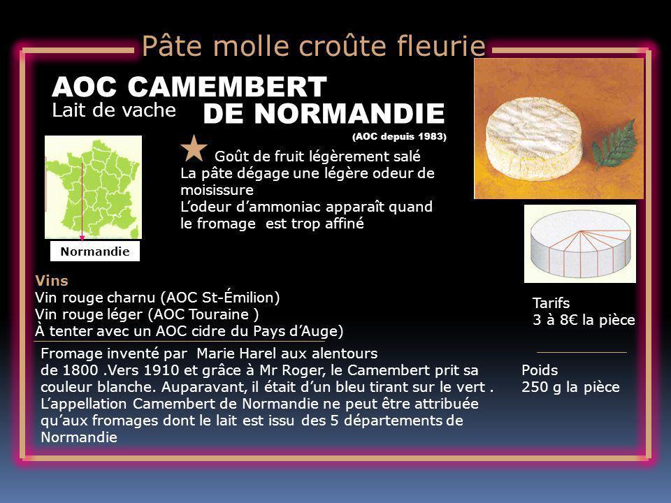 Lait de vache AOC CAMEMBERT Goût de fruit légèrement salé La pâte dégage une légère odeur de moisissure Lodeur dammoniac apparaît quand le fromage est trop affiné Tarifs 3 à 8 la pièce Poids 250 g la pièce Vins Vin rouge charnu (AOC St-Émilion) Vin rouge léger (AOC Touraine ) À tenter avec un AOC cidre du Pays dAuge) Fromage inventé par Marie Harel aux alentours de 1800.Vers 1910 et grâce à Mr Roger, le Camembert prit sa couleur blanche.