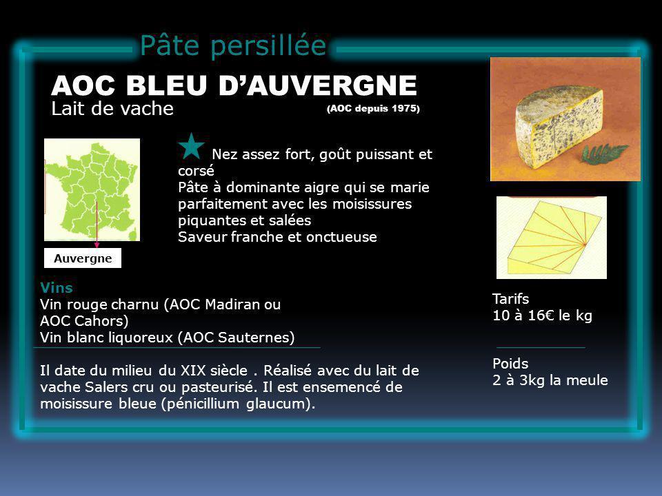 Pâte persillée Lait de vache AOC BLEU DAUVERGNE Nez assez fort, goût puissant et corsé Pâte à dominante aigre qui se marie parfaitement avec les moisissures piquantes et salées Saveur franche et onctueuse Tarifs 10 à 16 le kg Poids 2 à 3kg la meule Vins Vin rouge charnu (AOC Madiran ou AOC Cahors) Vin blanc liquoreux (AOC Sauternes) Il date du milieu du XIX siècle.