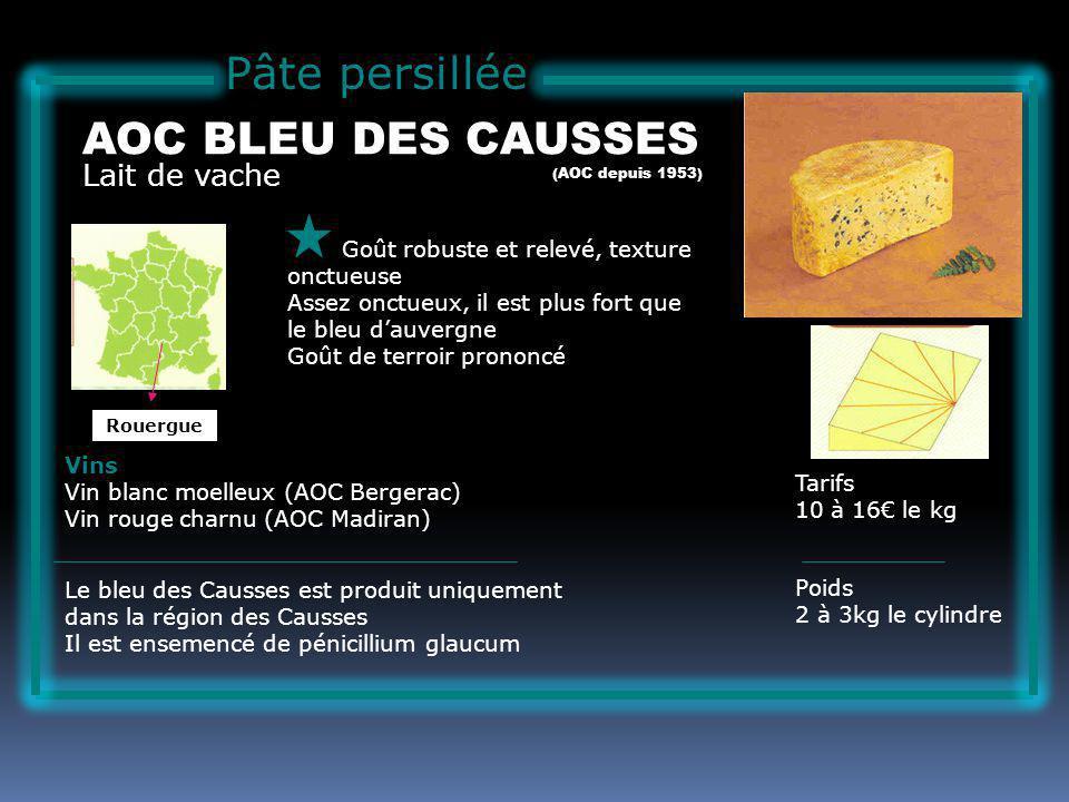 Pâte persillée Lait de vache AOC BLEU DES CAUSSES Goût robuste et relevé, texture onctueuse Assez onctueux, il est plus fort que le bleu dauvergne Goût de terroir prononcé Tarifs 10 à 16 le kg Poids 2 à 3kg le cylindre Vins Vin blanc moelleux (AOC Bergerac) Vin rouge charnu (AOC Madiran) Le bleu des Causses est produit uniquement dans la région des Causses Il est ensemencé de pénicillium glaucum (AOC depuis 1953) Rouergue