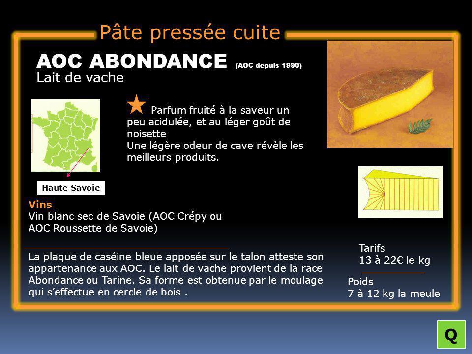 Pâte pressée cuite Lait de vache AOC ABONDANCE (AOC depuis 1990) Parfum fruité à la saveur un peu acidulée, et au léger goût de noisette Une légère odeur de cave révèle les meilleurs produits.