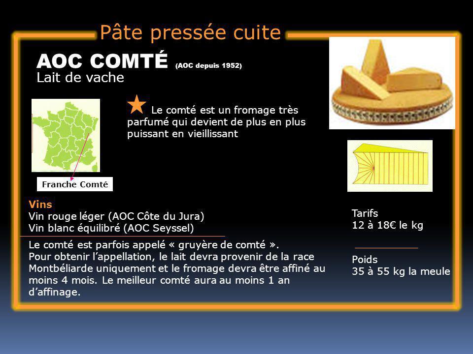 Pâte pressée cuite Lait de vache AOC COMTÉ (AOC depuis 1952) Le comté est un fromage très parfumé qui devient de plus en plus puissant en vieillissant Tarifs 12 à 18 le kg Poids 35 à 55 kg la meule Vins Vin rouge léger (AOC Côte du Jura) Vin blanc équilibré (AOC Seyssel) Le comté est parfois appelé « gruyère de comté ».