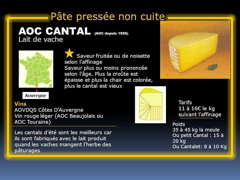 Lait de vache AOC CANTAL (AOC depuis 1956) Saveur fruitée ou de noisette selon laffinage Saveur plus ou moins prononcée selon lâge. Plus la croûte est