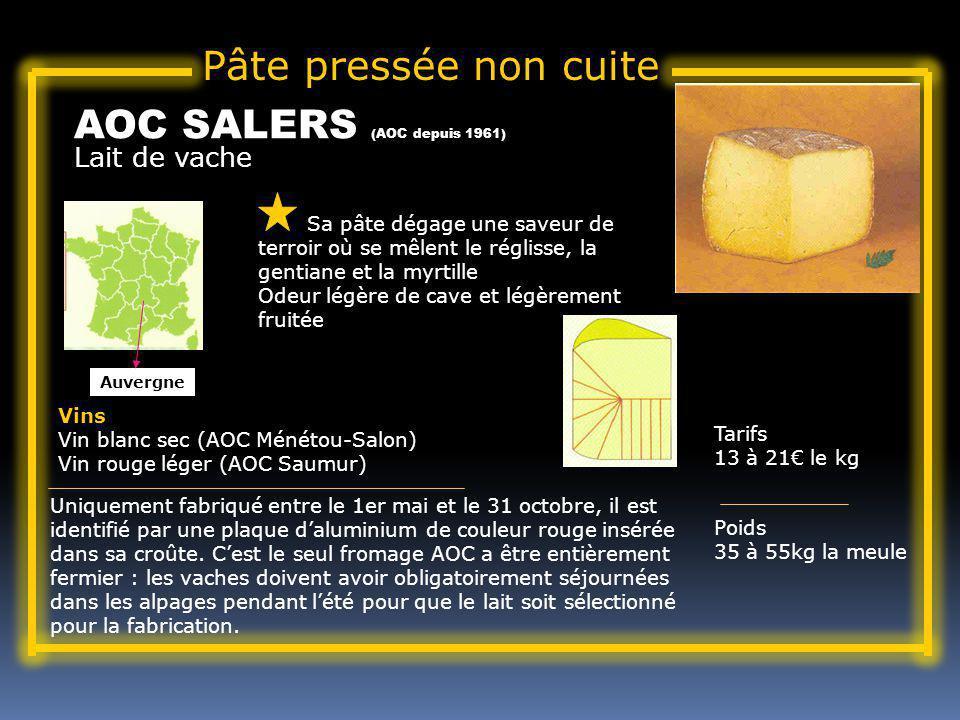 Lait de vache AOC SALERS (AOC depuis 1961) Sa pâte dégage une saveur de terroir où se mêlent le réglisse, la gentiane et la myrtille Odeur légère de cave et légèrement fruitée Tarifs 13 à 21 le kg Poids 35 à 55kg la meule Vins Vin blanc sec (AOC Ménétou-Salon) Vin rouge léger (AOC Saumur) Uniquement fabriqué entre le 1er mai et le 31 octobre, il est identifié par une plaque daluminium de couleur rouge insérée dans sa croûte.