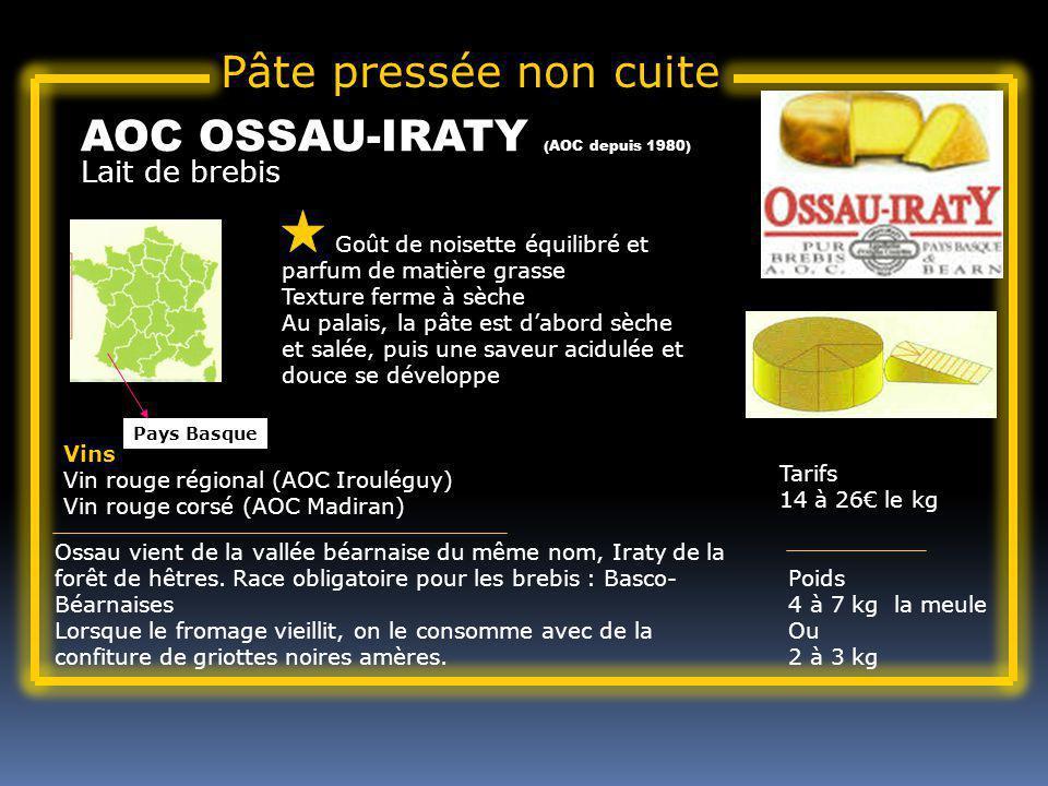 Lait de brebis AOC OSSAU-IRATY (AOC depuis 1980) Goût de noisette équilibré et parfum de matière grasse Texture ferme à sèche Au palais, la pâte est dabord sèche et salée, puis une saveur acidulée et douce se développe Tarifs 14 à 26 le kg Poids 4 à 7 kg la meule Ou 2 à 3 kg Vins Vin rouge régional (AOC Irouléguy) Vin rouge corsé (AOC Madiran) Ossau vient de la vallée béarnaise du même nom, Iraty de la forêt de hêtres.