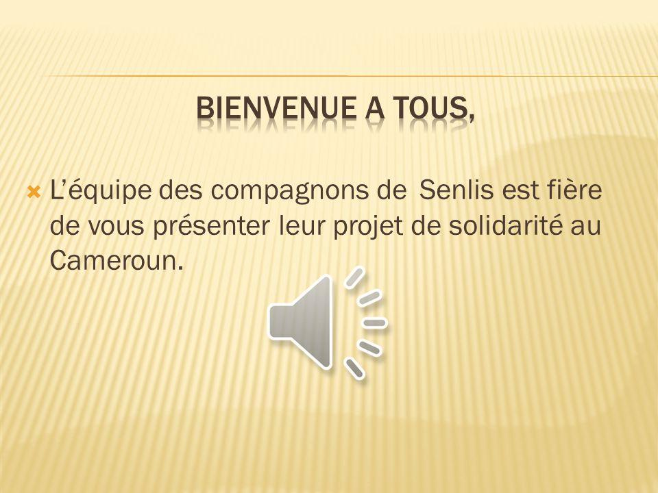 Léquipe des compagnons de Senlis est fière de vous présenter leur projet de solidarité au Cameroun.