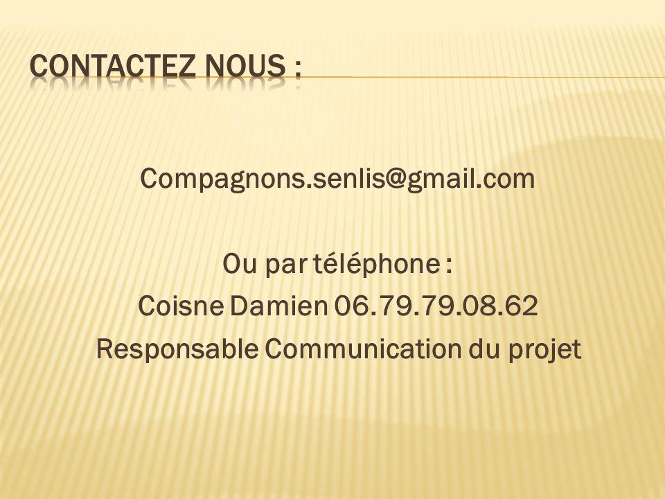 Compagnons.senlis@gmail.com Ou par téléphone : Coisne Damien 06.79.79.08.62 Responsable Communication du projet