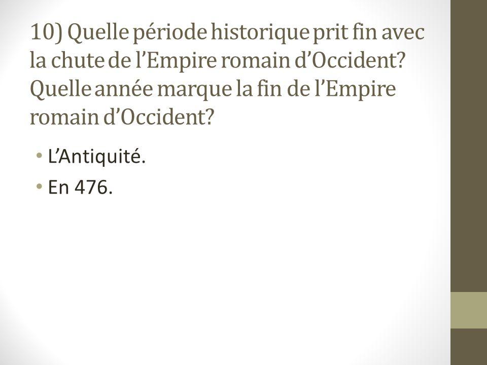 10) Quelle période historique prit fin avec la chute de lEmpire romain dOccident.