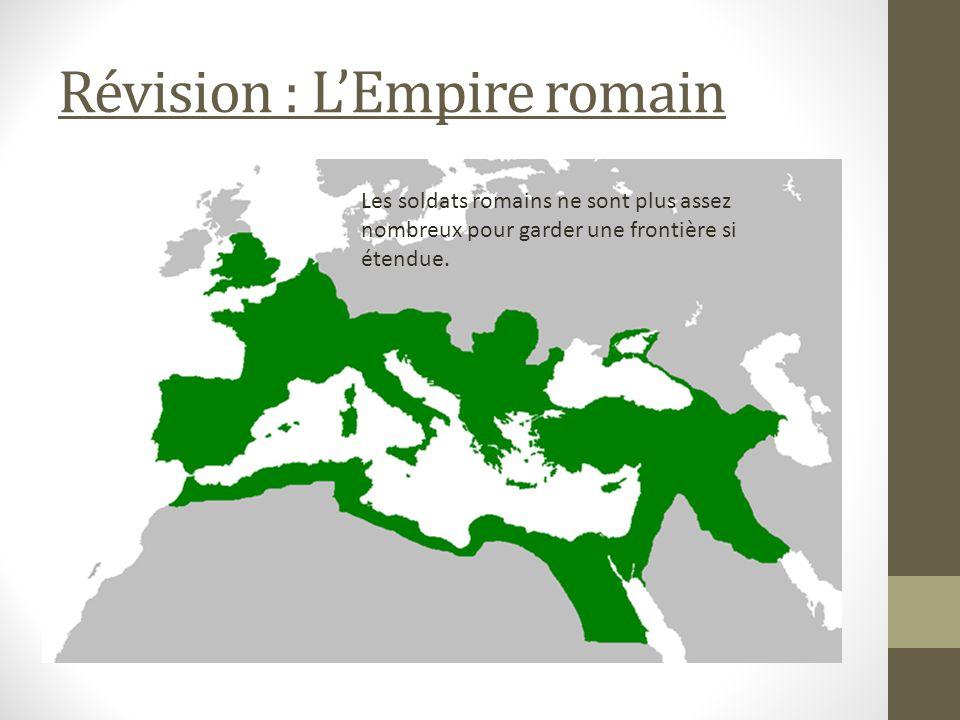 Révision : LEmpire romain Les soldats romains ne sont plus assez nombreux pour garder une frontière si étendue.
