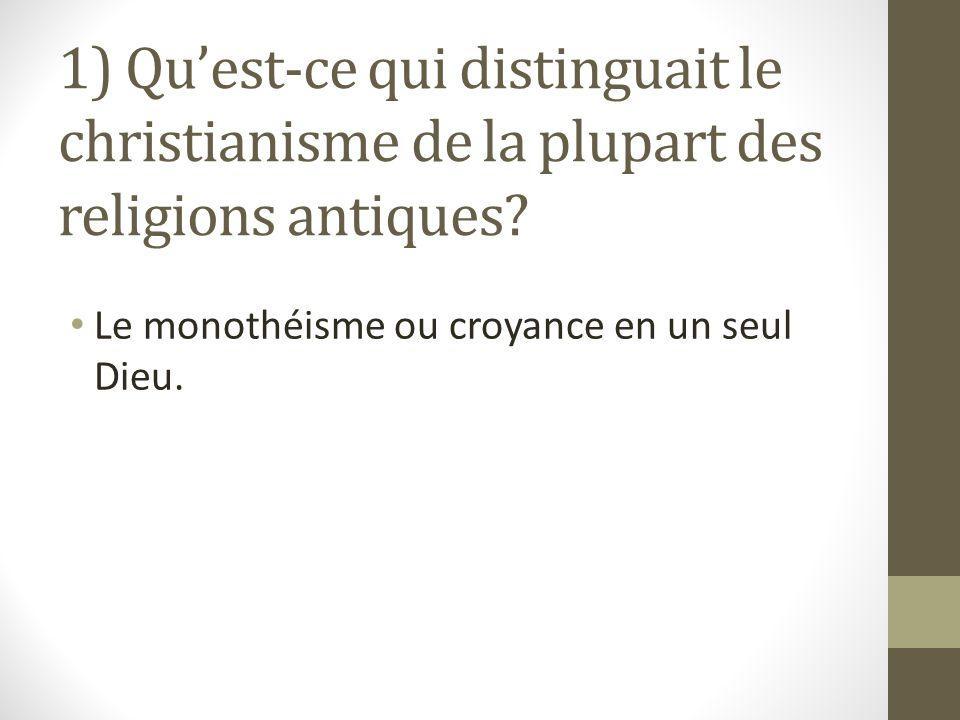 1) Quest-ce qui distinguait le christianisme de la plupart des religions antiques.