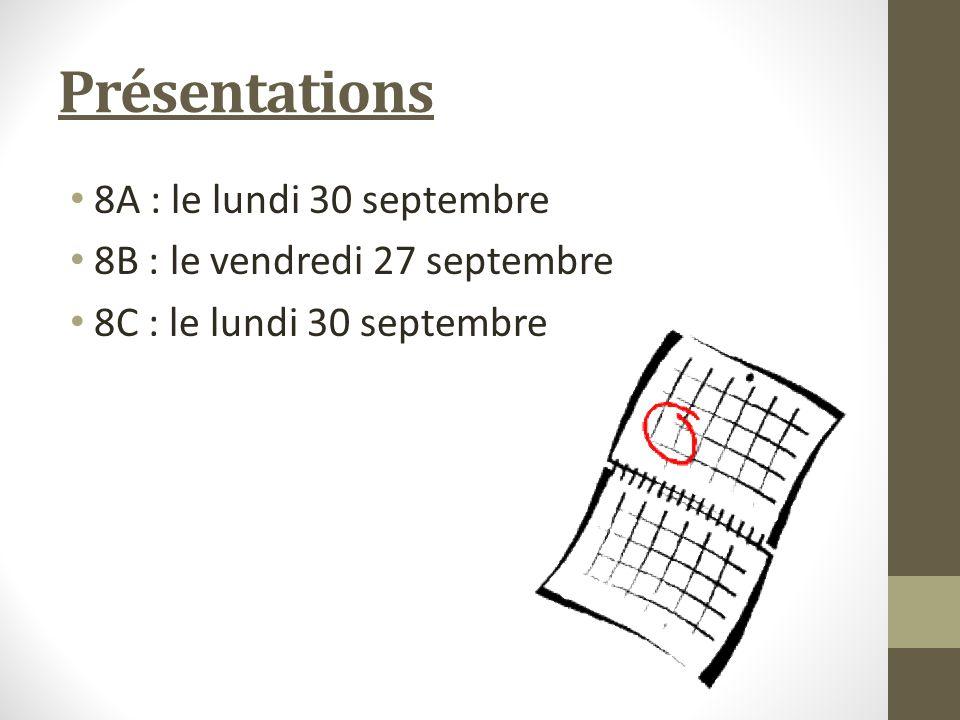 Présentations 8A : le lundi 30 septembre 8B : le vendredi 27 septembre 8C : le lundi 30 septembre