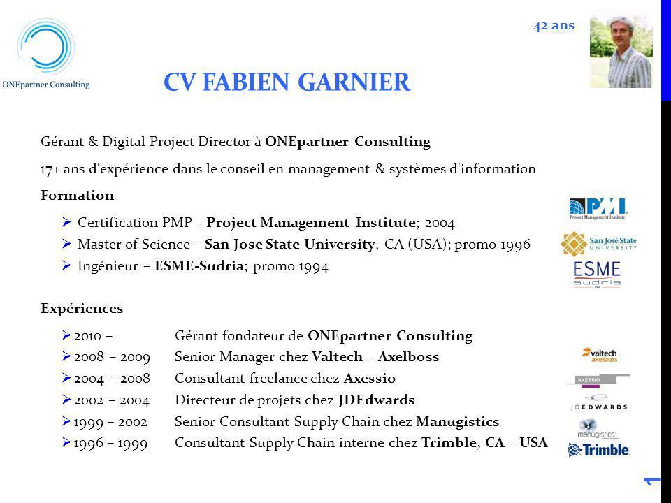 CV FABIEN GARNIER Gérant & Digital Project Director à ONEpartner Consulting 17+ ans d'expérience dans le conseil en management & systèmes d'informatio