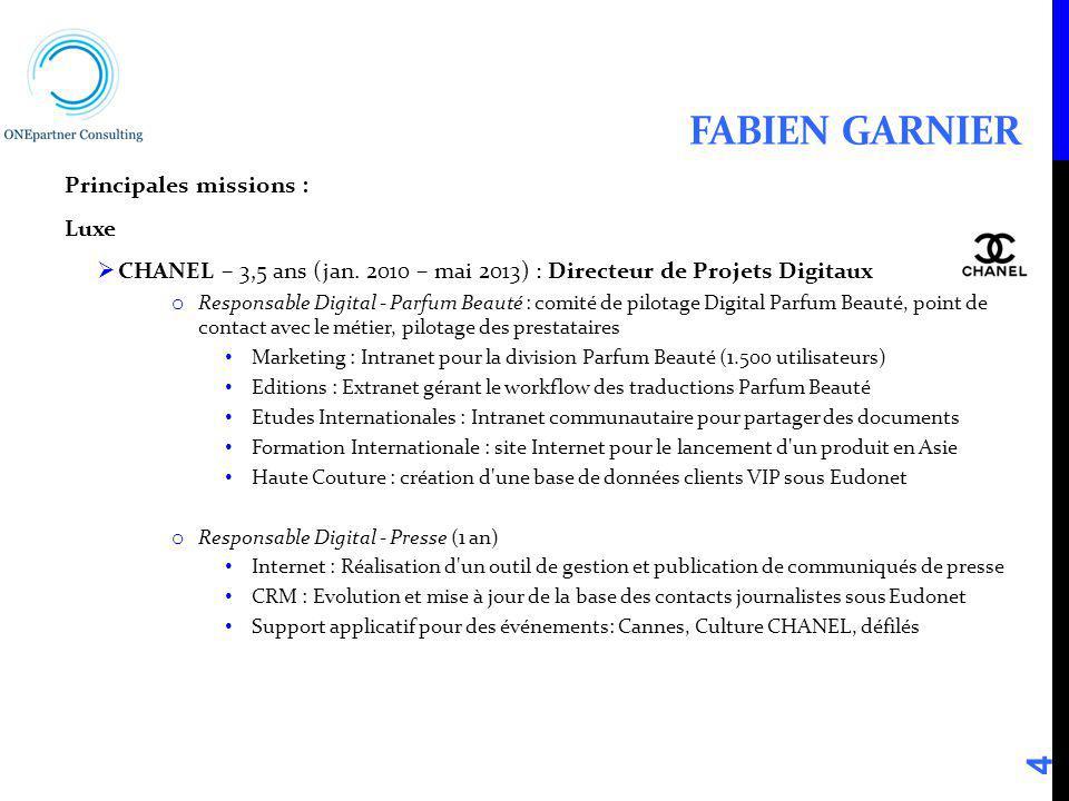 FABIEN GARNIER Principales missions : Luxe CHANEL – 3,5 ans (jan. 2010 – mai 2013) : Directeur de Projets Digitaux o Responsable Digital - Parfum Beau