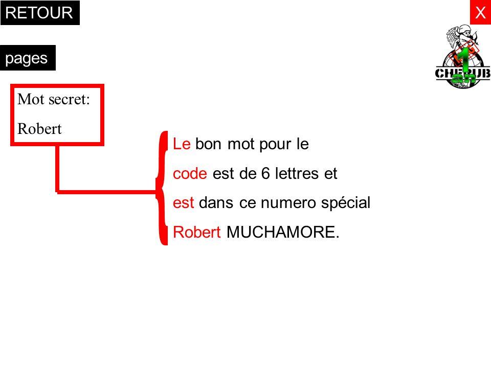 X pages RETOUR Mot secret: Robert Le bon mot pour le code est de 6 lettres et est dans ce numero spécial Robert MUCHAMORE.