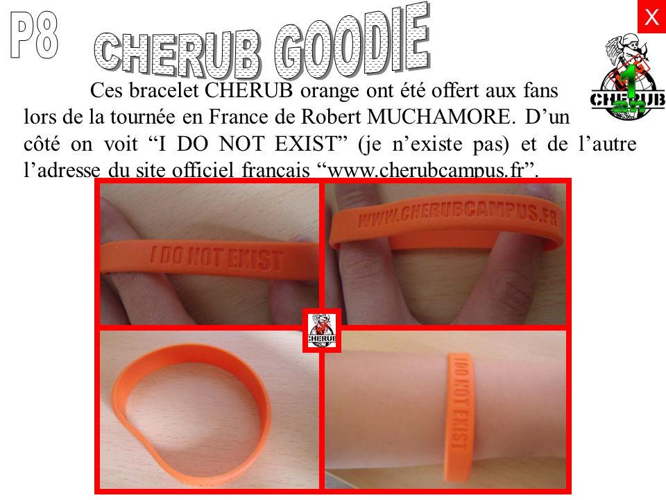 X Ces bracelet CHERUB orange ont été offert aux fans lors de la tournée en France de Robert MUCHAMORE. Dun côté on voit I DO NOT EXIST (je nexiste pas