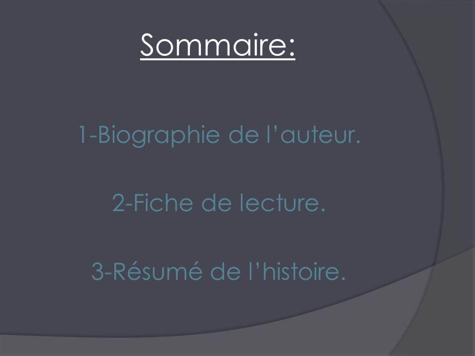 Sommaire: 1-Biographie de lauteur. 2-Fiche de lecture. 3-Résumé de lhistoire.