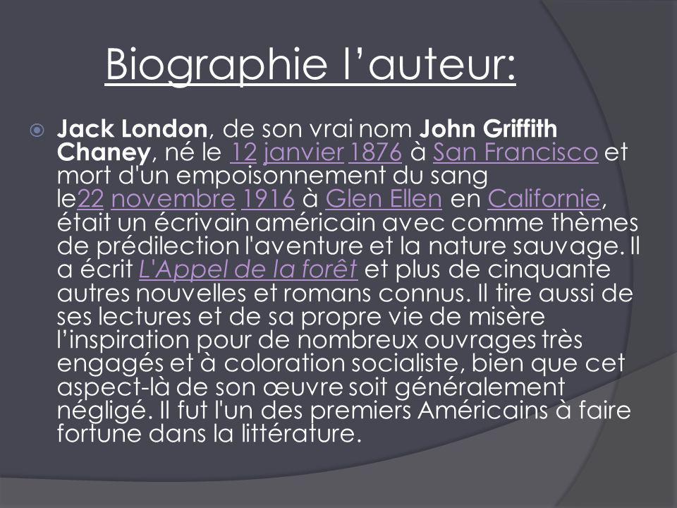 Biographie lauteur: Jack London, de son vrai nom John Griffith Chaney, né le 12 janvier 1876 à San Francisco et mort d'un empoisonnement du sang le22